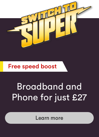 We've also doubled the speed of our broadband and phone package Broadband + Phone