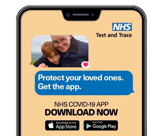 Protect your loved ones. Get the app. NHS COVID-19 APP DOWNLOAD NOW. NHS Test and Trace